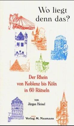 Wo liegt denn das?: Der Rhein von Koblenz bis Köln