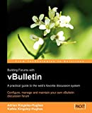 vBulletin: A Users Guide: Configure, manage and maintain your own vBulletin discussion forum
