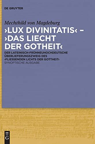 'Lux divinitatis' – 'Das liecht der gotheit': Der lateinisch-frühneuhochdeutsche Überlieferungszweig des 'Fließenden Lichts der Gottheit'. Synoptische Ausgabe