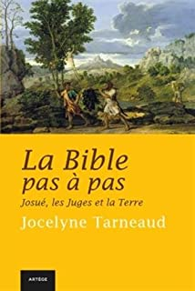 La Bible pas à pas : Josué, les Juges et la Terre