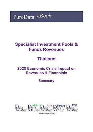 Specialist Investment Pools & Funds Revenues Thailand Summary: 2020 Economic Crisis Impact on Revenues & Financials (English Edition)