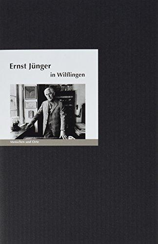 Ernst Jünger in Wilflingen: Menschen und Orte (MENSCHEN UND ORTE / Leben und Lebensorte von Schriftstellern und Künstlern)