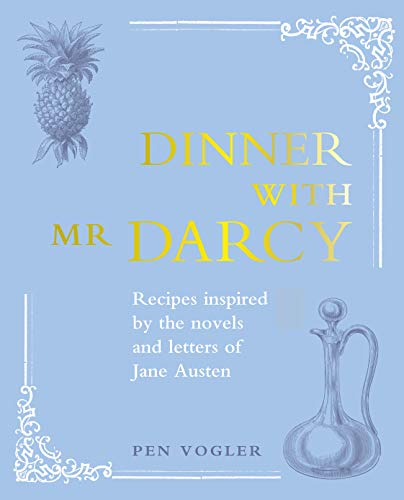Dinner with Mr Darcy: Recipes inspired by the novels and letters of Jane Austen (English Edition)