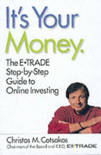 It's Your Money: The E*TRADE Step-by-Step Guide to Online Investing