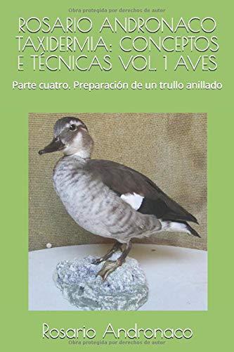 ROSARIO ANDRONACO TAXIDERMIA: CONCEPTOS E TÉCNICAS VOL. 1 AVES: Parte cuatro....