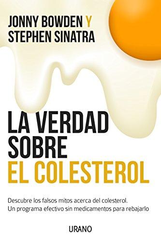 La Verdad Sobre El Colesterol: Descubre los falsos mitos acerca del colesterol. Un programa efectivo y sin medicamentos para rebajarlo: 1 (Nutrición y dietética)