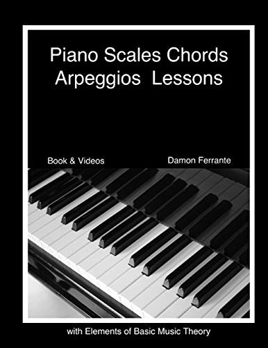 Piano Scales, Chords & Arpeggios Lessons with Elements of Basic Music Theory: Fun, Step-By-Step Guide for Beginner to Advanced Levels