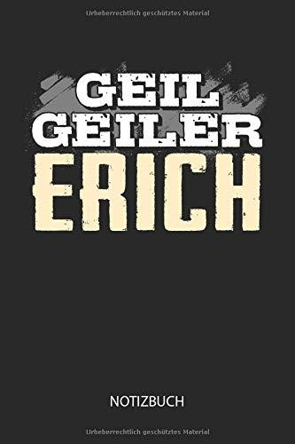 Geil Geiler Erich - Notizbuch: Lustiges individuelles personalisiertes Männer Namen Blanko Notizbuch DIN A5 dotted leere Seiten. Vatertag, Namenstag, Weihnachts & Geburtstags Geschenk Idee.