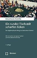 Ein Runder Tisch Mit Scharfen Ecken: Der Diplomatische Weg Zur Deutschen Einheit