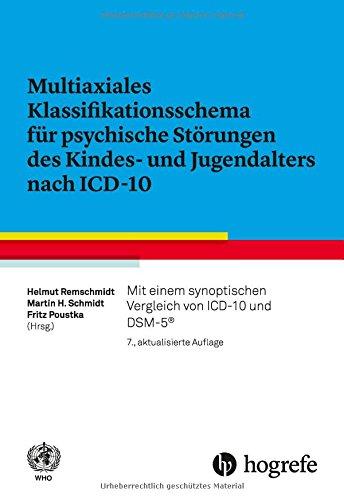 Multiaxiales Klassifikationsschema für psychische Störungen des Kindes– und Jugendalters nach ICD–10: Mit einem synoptischen Vergleich von ICD–10 und DSM–V