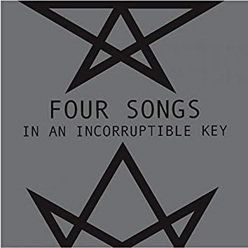 Four Songs In An Incorruptible Key