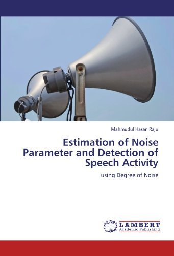 [(Estimation of Noise Parameter and Detection of Speech Activity )] [Author: Mahmudul Hasan Raju] [Oct-2011]