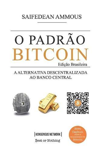 O Padrão Bitcoin (Edição Brasileira): A Alternativa Descentralizada ao Banco Central