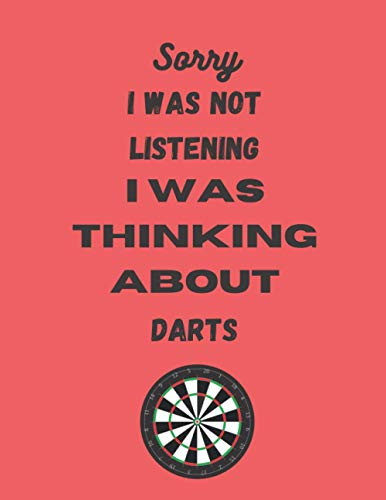 Sorry I was not Listening I was thinking about darts: dart gifts for men-cute darts blank lined notebook for darts lovers-perfect gift for valentines day,christmas,anniversary,birthday