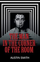 The Man in the Corner of the Room