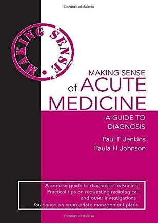 Making Sense of Acute Medicine: A Guide to Diagnosis