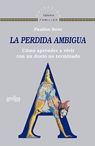 La pérdida ambigua: Cómo aprender a vivir con un duelo no determinado (Terapia Familiar) (Spanish