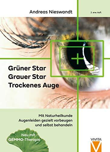 Grüner Star - Grauer Star - Trockenes Auge: Mit Naturheilkunde wirksam selbst behandeln