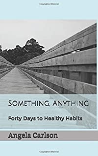 Something, Anything: Forty Days to Healthy Habits