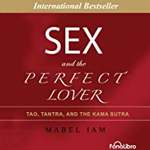 Sex and the Perfect Lover: Tao, Tantra and The Kama Sutra