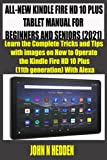 ALL-NEW KINDLE FIRE HD 10 PLUS TABLET MANUAL FOR BEGINNERS AND SENIORS (2021): Learn the Complete Tricks and Tips with images on How to Operate the ... With Alexa (mastering kindle fire)