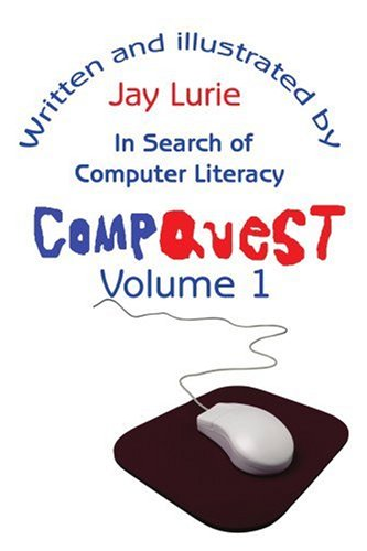 Compare Textbook Prices for Compquest Volume 1: In Search of Computer Literacy Illustrated Edition ISBN 9780595174669 by Lurie, Jay