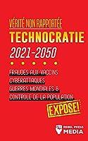 Vérité non Rapportée: Technocratie 2030 - 2050: Fraudes aux Vaccins, Cyberattaques, Guerres Mondiales et Contrôle de la Population; Exposé! (Conspiracy Debunked)