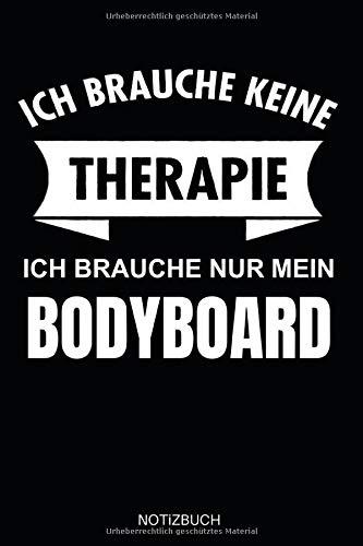 Ich brauche keine Therapie Ich brauche nur mein Bodyboard Notizbuch: Notizheft oder Tagebuch - Für Bodyboarder, Wellenreiter und Surfer - 110 linierte ... A5 Format - Cooles Bodyboarding Cover-Design
