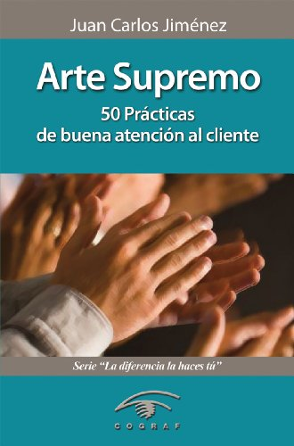 Arte Supremo. 50 Prácticas de buena atención al cliente (La diferencia la haces tú)