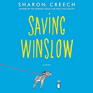 Saving Winslow                   By:                                                                                                                                 Sharon Creech                               Narrated by:                                                                                                                                 Kirby Heyborne                      Length: 2 hrs and 8 mins     19 ratings     Overall 4.3