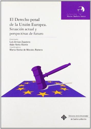 El derecho penal de la unión europea. Situación actual y perspectivas de futuro: 5 (MARINO BARBERO SANTOS)