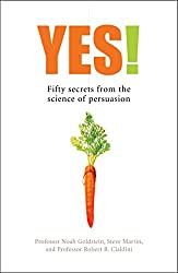 Cover of Yes! 50 Secrets from the Science of Persuasion by Noah J Goldstein, Robert B Cialdini, Steve J Martin