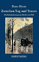 Zwischen Tag und Traum: Ein Kriminalroman aus Berlin von 1916