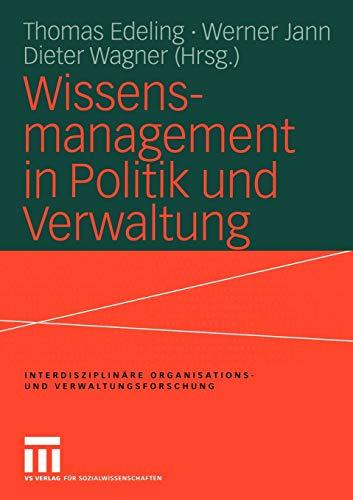 Wissensmanagement in Politik und Verwaltung (Interdisziplinäre Organisations- und Verwaltungsforschung) (German Edition) (Interdisziplinäre Organisations- und Verwaltungsforschung (9), Band 9)