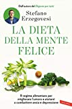 La dieta della mente felice. Il regime alimentare per migliorare l'umore e aiutarsi a comb...