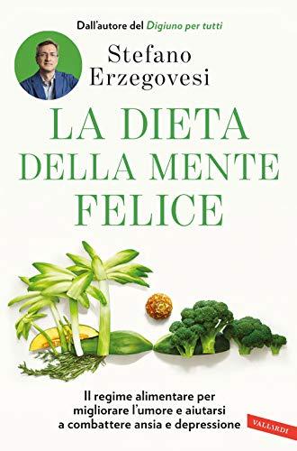 La dieta della mente felice. Il regime alimentare per...