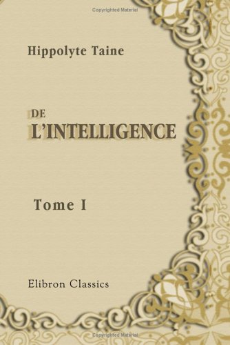 De l'intelligence: Tome 1