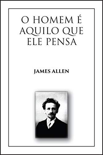 O Homem é Aquilo que Ele Pensa: (As a Man Thinketh, Versão em Português)
