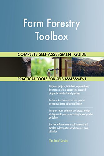 Farm Forestry Toolbox All-Inclusive Self-Assessment - More than 670 Success Criteria, Instant Visual Insights, Comprehensive Spreadsheet Dashboard, Auto-Prioritized for Quick Results