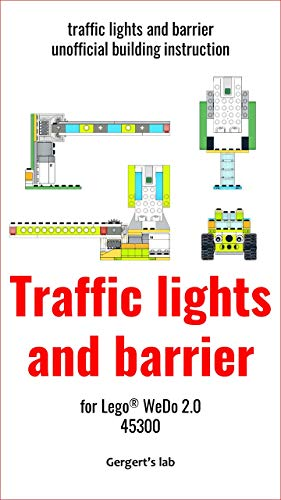 Traffic lights and barrier for Lego WeDo 2.0 45300 instruction (Build Wedo Robots — a series of instructions for assembling robots with wedo 45300 Book 25) (English Edition)