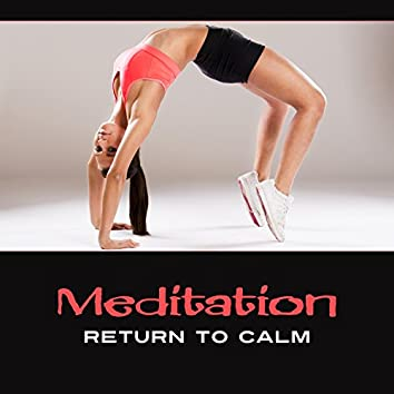 Meditation: Return to Calm – Inner Transformation with New Age Music, Emotional Harmony, Mindfulness Recovery, Stress Diminishing