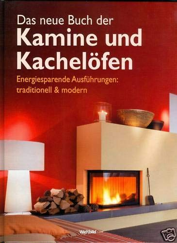 Das neue Buch der Kamine und Kachelöfen. Energiesparende Ausführungen: traditionell & modern.