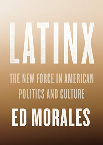 Latinx: The New Force in American Politics and Culture