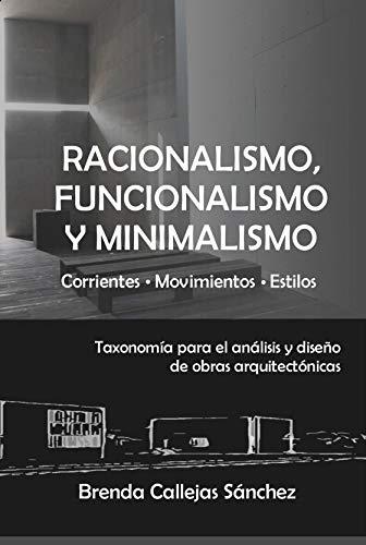 Racionalismo, funcionalismo y minimalismo: Taxonomía para el análisis y diseño de obras arquitectónicas (Corrientes Movimientos Estilos nº 1)