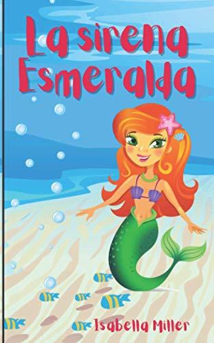 La sirena Esmeralda: (Cuento infantil sobre amistad, emociones, valores, aprendizaje) (Cuentos infantiles sobre familia, amistad, emociones, valores, aprendizaje)