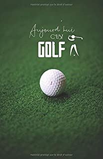 Aujourd'hui c'est Golf: Carnet de notes | Golf | 120 pages blanches | Format A5 5,5