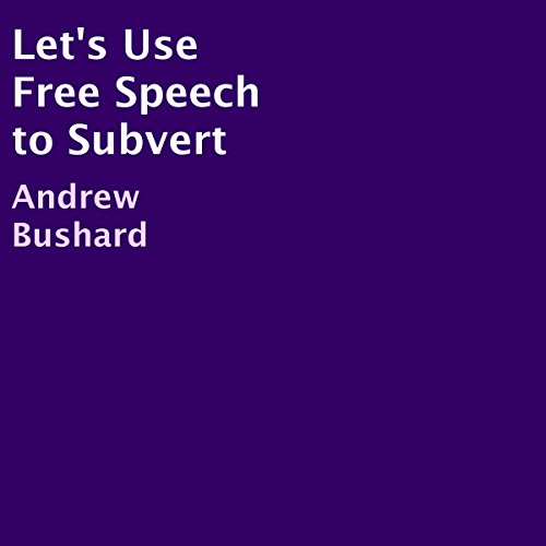 Let's Use Free Speech to Subvert Audiobook By Andrew Bushard cover art