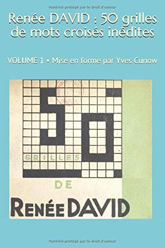 Renée DAVID : 50 grilles de mots croisés inédites: Mise en forme et annotations par Yves Cunow