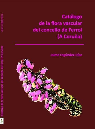 Catálogo de la flora vascular del concello de Ferrol (A Coruña) (Monografías de Botánica Ibérica nº 10)