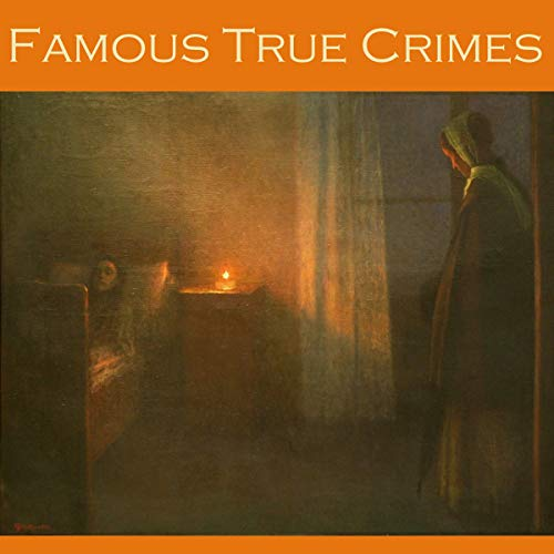 Famous True Crimes                   By:                                                                                                                                 William Le Queux,                                                                                        Edgar Wallace,                                                                                        Edgar Jepson                               Narrated by:                                                                                                                                 Cathy Dobson                      Length: 5 hrs and 37 mins     Not rated yet     Overall 0.0